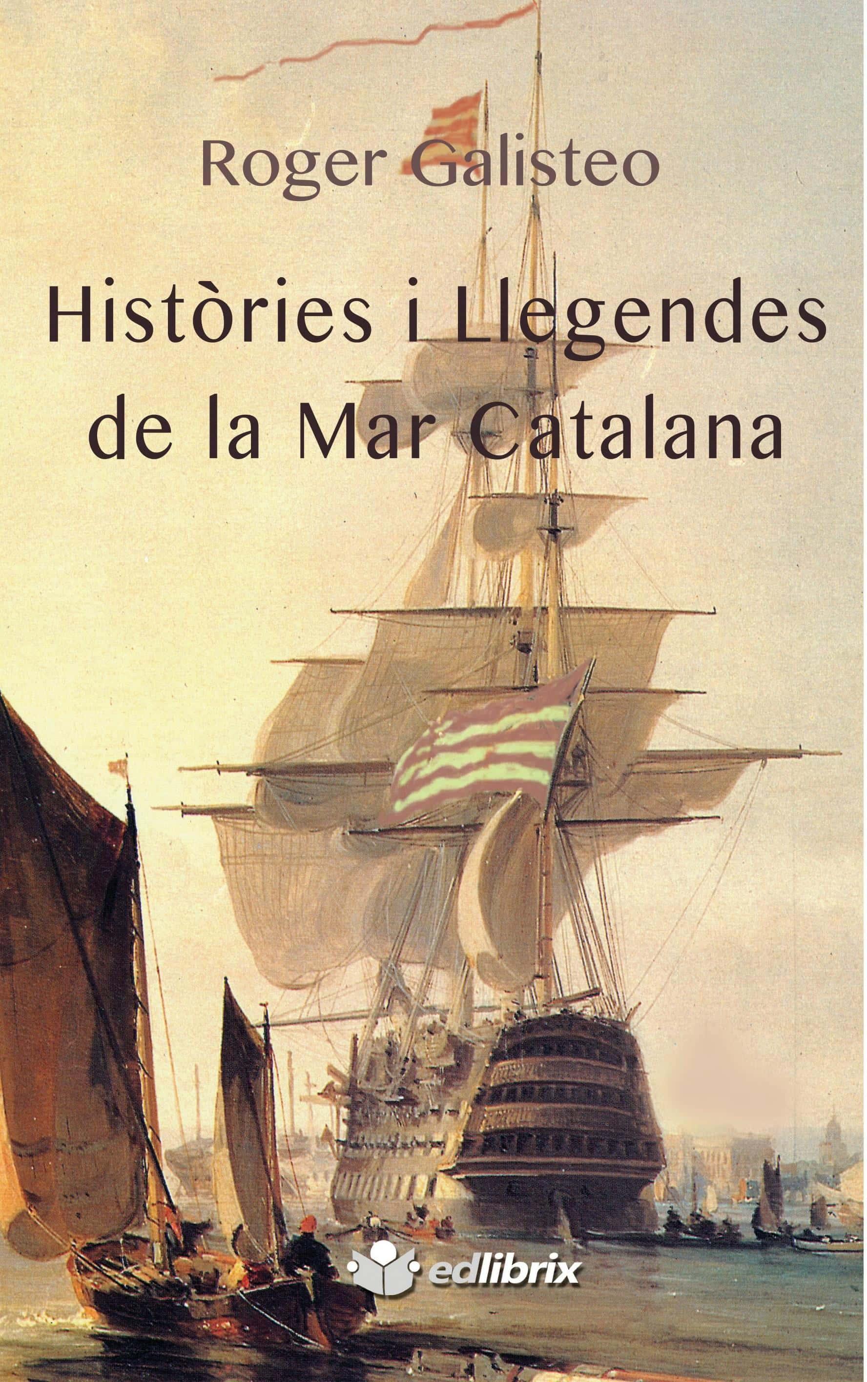 """""""Històries i Llegendes de la Mar Catalana"""", de Roger Galisteo"""